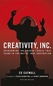 Creativity, Inc.: Overcoming the Unseen Forces That Stand in the Way of True Inspiration par [Catmull, Ed]