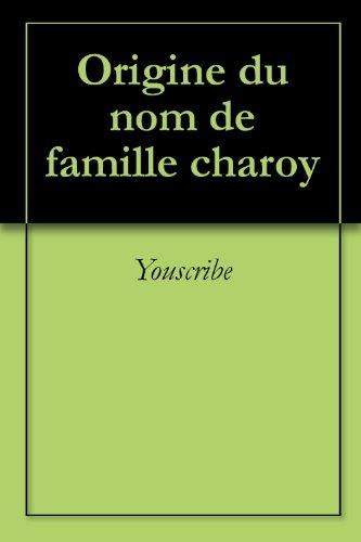 Origine du nom de famille charoy (Oeuvres courtes) par Youscribe