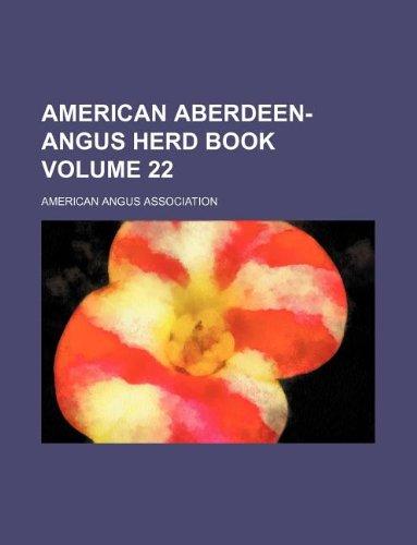 American Aberdeen-Angus Herd Book Volume 22
