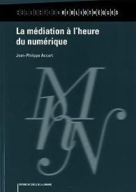 La médiation à l'heure du numérique par Jean-Philippe Accart