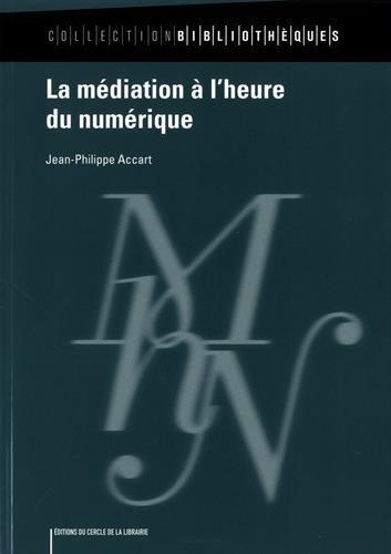 La médiation à l'heure du numérique / Jean-Philippe Accart ; préface de Christophe Deschamps.- Paris : Éditions du Cercle de la Librairie , DL 2016, cop. 2016