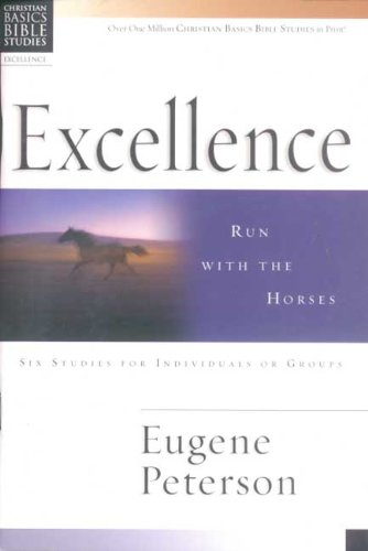Excellence: Run with the Horses (Christian Basics Bible Studies) por Eugene H. Peterson