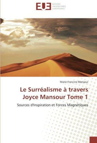 Le Surréalisme à travers Joyce Mansour Tome 1: Sources d'Inspiration et Forces Magnétiques por Marie-Francine Mansour