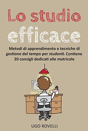 Lo studio efficace: Metodi di apprendimento e tecniche di gestione del tempo per studenti - Contiene 20 consigli dedicati alle matricole
