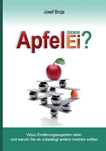 Apfel oder Ei?: Wozu Ernährungsexperten raten und warum Sie es unbedingt anders machen sollten