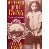The House by the Dvina: A Russian Scottish Childhood