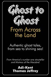 Ghost to Ghost from Across the Land: Authentic Ghost Tales from Sea to Shining Sea