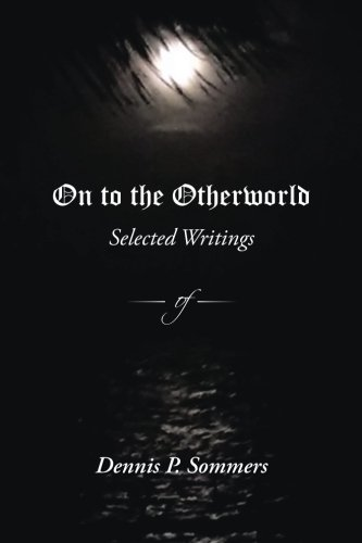 On to the Otherworld: Selected Writings - Sommer Dennis