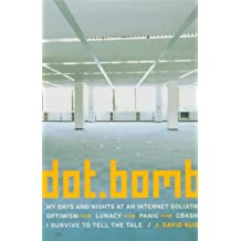 dot.bomb: My Days and Night at an Internet Goliath Optimism-Lunacy-Panic-Crash I Survive to Tell the Tale