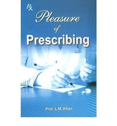 [(Pleasure of Prescribing)] [ By (author) L.M. Khan ] [June, 2003]