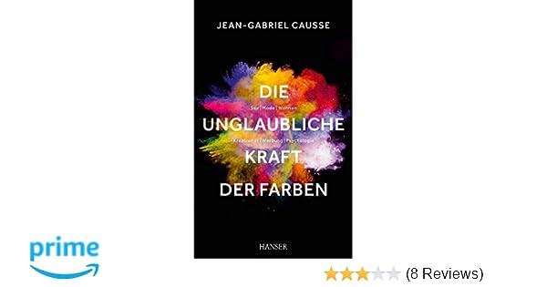 Die unglaubliche Kraft der Farben: Amazon.de: Jean-Gabriel Causse ...