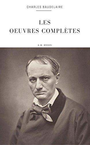 Livres gratuits Charles Baudelaire: Les Oeuvres Complètes (Arthur Wallens Classics) pdf epub