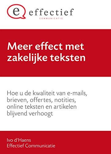 Meer effect met zakelijke teksten: Hoe u de kwaliteit van e-mails, brieven, offertes, notities, online teksten en artikelen blijvend verhoogt (Dutch Edition)