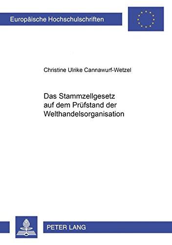Das Stammzellgesetz auf dem Prüfstand der Welthandelsorganisation (Europäische Hochschulschriften / European University Studies / Publications ... / Series 2: Law / Série 2: Droit)