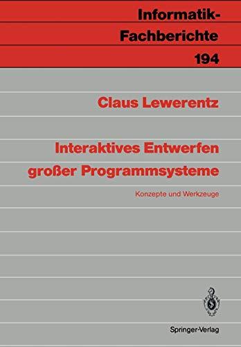 Interaktives Entwerfen großer Programmsysteme: Konzepte und Werkzeuge (Informatik-Fachberichte, Band 194) (Modellierung Dvd)