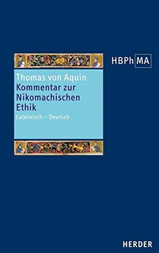 Sententia libri Ethicorum I et  X. Kommentar zur Nikomachischen Ethik, Buch I und X: Lateinisch - Deutsch (Herders Bibliothek der Philosophie des Mittelalters)