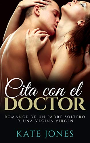 Cita con el Doctor - Romance de un Padre Soltero y una Vecina Virgen: Novela romantica con contenido para mayores