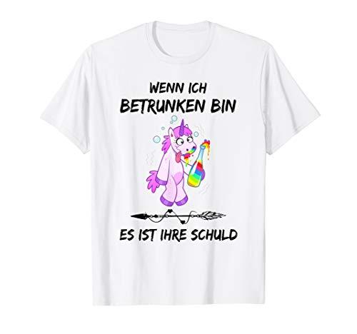 wenn ich betrunken bin es ist ihre schuld T-Shirt -