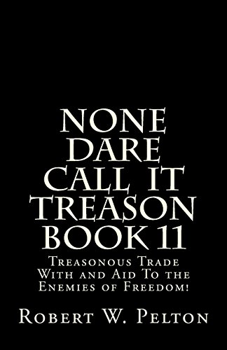 None Dare Call  IIt Treason   Book 11: Treasonour Trade With and Aid To the Enemies of Freedom! (None Dare Call It Treason, Band 11)