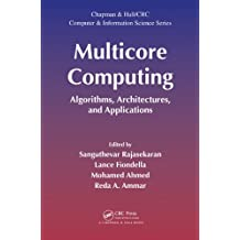 Multicore Computing: Algorithms, Architectures, and Applications (Chapman & Hall/CRC Computer and Information Science Series)