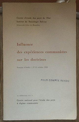 Influence des expériences communistes sur les doctrines : . Semaine d'études, 27-31 octobre, 1958, en collaboration avec le Centre national pour l'étude des pays à régime communiste
