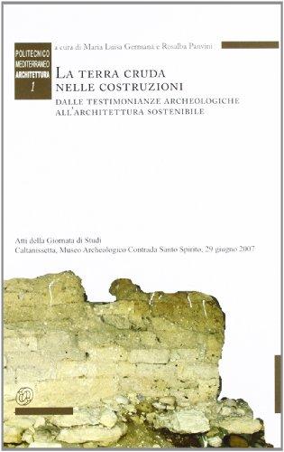 La terra cruda nelle costruzioni dalle testimonianze archeologiche all'architettura sostenibile (Politecnico mediterraneo. Architettura)