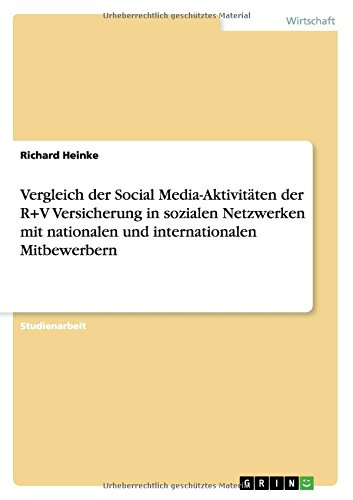 Vergleich der Social Media-Aktivitäten der R+V Versicherung in sozialen Netzwerken mit nationalen und internationalen Mitbewerbern