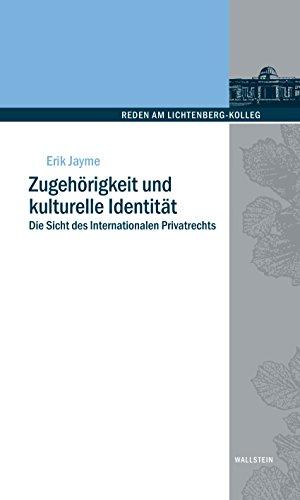 Zugehörigkeit und kulturelle Identität: Die Sicht des Internationalen Privatrechts (Reden am Lichtenberg-Kolleg 3)