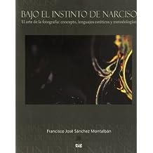 Bajo el instinto de Narciso. El arte de la fotografía: concepto, lenguaje estéticos y metodologías (Fuera de colección)
