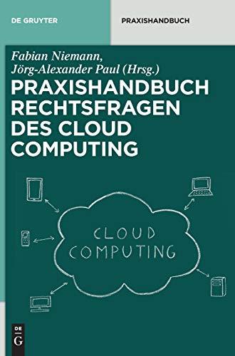 Rechtsfragen des Cloud Computing: Herausforderungen für die unternehmerische Praxis (De Gruyter Praxishandbuch)