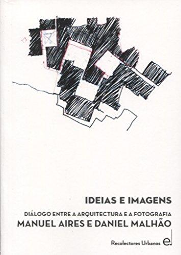 Ideas e imágenes: Diálogo entre arquitectura y fotografía. Manuel Aires y Daniel Malhao (Colección Diálogos [DLG]) por Manuel Aires Mateus