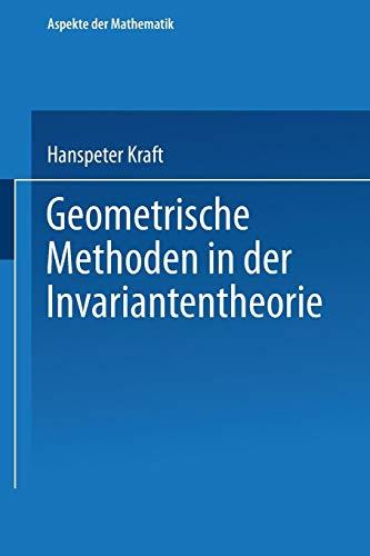 Geometrische Methoden in der Invariantentheorie (Aspekte der Mathematik)