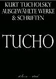 Kurt Tucholsky: Ausgewählte Werke und Schriften (German Edition)