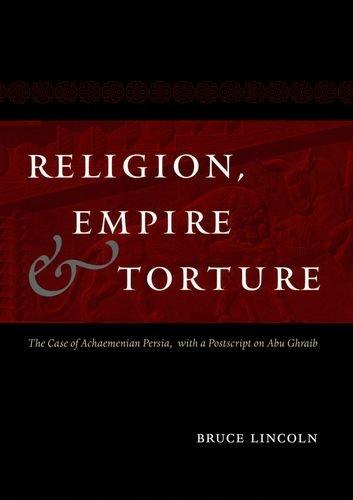 Preisvergleich Produktbild Religion, Empire, and Torture: The Case of Achaemenian Persia, with a PostScript on Abu Ghraib
