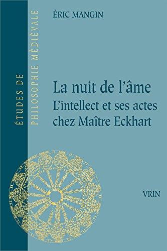 La Nuit de L'Ame: L'Intellect Et Ses Actes Chez Maitre Eckhart (Etudes de Philosophie Medievale) par Eric Mangin