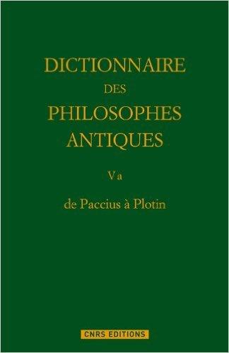 Dictionnaire des philosophes antiques : Volume 5a, 1re partie, de Paccius à Plotin de Richard Goulet,Collectif ( 9 février 2012 ) par Collectif Richard Goulet