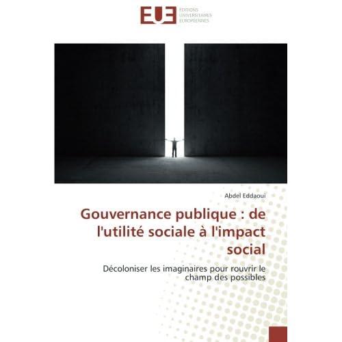Gouvernance publique : de l'utilite sociale A l'impact social: Decoloniser les imaginaires pour rouvrir le champ des possibles