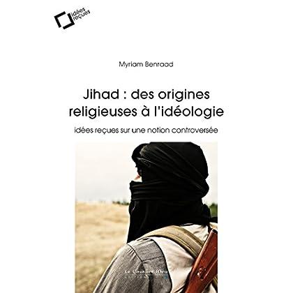 Jihad : des origines religieuses à l'idéologie