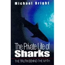 Private Life of Sharks: The Truth Behind the Myth by Michael Bright (1999-05-17)