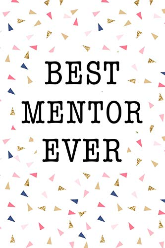 Best Mentor Ever: A Matte 6x9 Inch Softcover Journal Notebook With 120 Blank Lined Pages And An Uplifting Positive Teacher or Trainer Cover Slogan