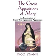 Great Apparitions of Mary: An Examination of Twenty-Two Supranormal Appearances by Ingo Swann (1996-10-25)