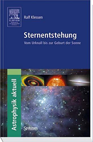 Sternentstehung: Vom Urknall bis zur Geburt der Sonne (Astrophysik aktuell)