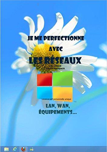 Je me perfectionne avec les réseaux informatiques: Types de réseau et technologies (French Edition)