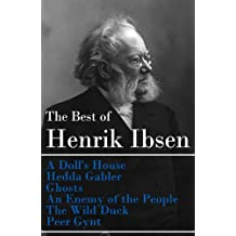 The Best of Henrik Ibsen: A Doll's House + Hedda Gabler + Ghosts + An Enemy of the People + The Wild Duck + Peer Gynt (Illustrated)