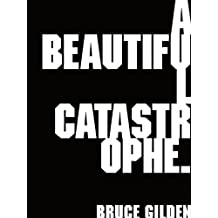 BEAUTIFUL CATASTROPHE, A by Bruce Gilden (2005-06-01)