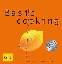 Basic cooking (GU Basic Cooking) von [Sälzer, Sabine, Dickhaut, Sebastian]