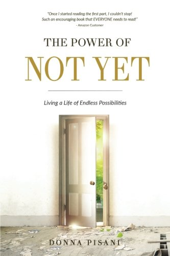 The Power of Not Yet: Living a Life of Endless Possibilities