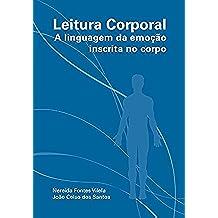 Leitura Corporal: A linguagem da emoção inscrita no corpo (Portuguese Edition)