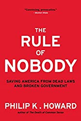 The Rule of Nobody: Saving America from Dead Laws and Broken Government 1st edition by Howard, Philip K. (2015) Paperback