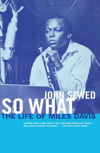 So What: The Life of Miles Davis por John Szwed